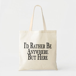 Rather Be Anywhere But Here Tote Bag