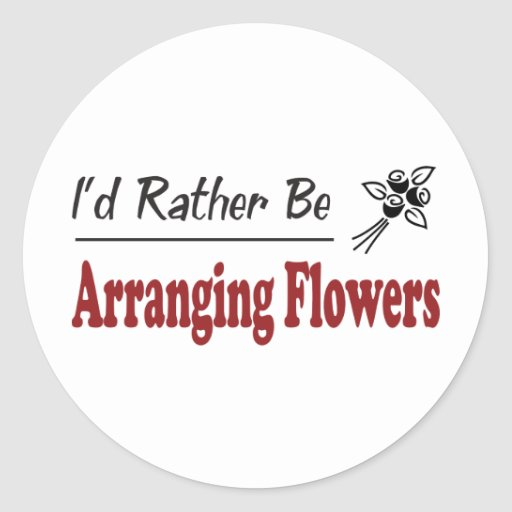 Rather Be Arranging Flowers Classic Round Sticker