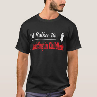 Rather Be Assisting in Childbirth T-Shirt