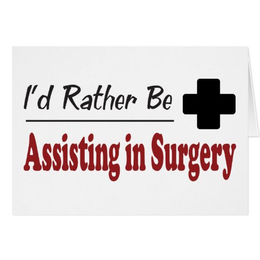 Rather Be Assisting in Surgery Greeting Card