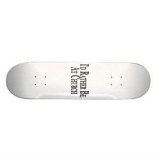 Rather Be At Church Skate Board Decks