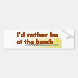 Rather Be At The Beach Bumper Stickers