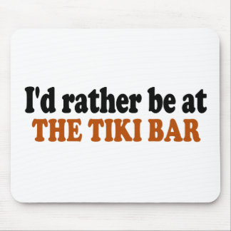 Rather Be At The Tiki Bar Mouse Pad