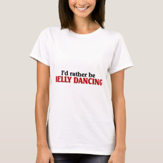 Rather be belly dancing T-Shirt