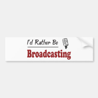 Rather Be Broadcasting Bumper Stickers