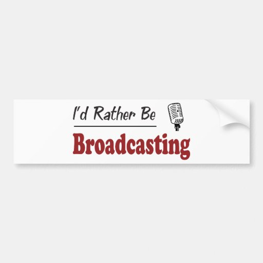 Rather Be Broadcasting Car Bumper Sticker