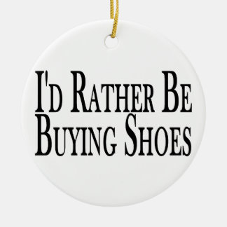 Rather Be Buying Shoes Ceramic Ornament