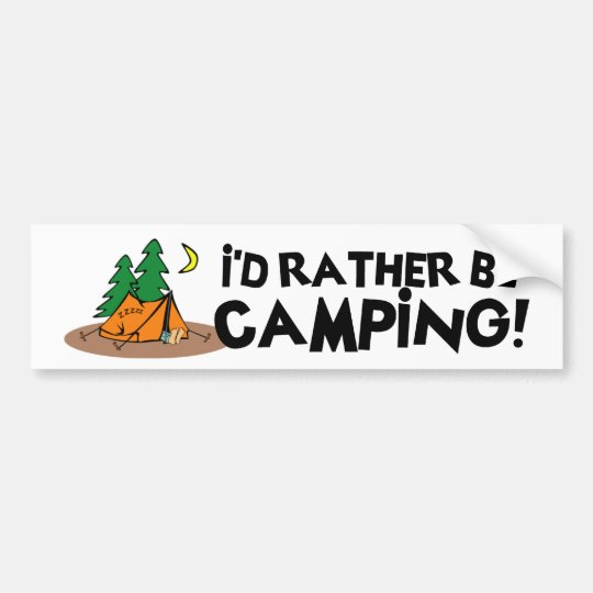 Rather Be Camping! Bumper Sticker