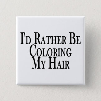 Rather Be Coloring My Hair Pinback Button