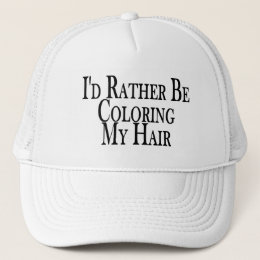Rather Be Coloring My Hair Trucker Hat