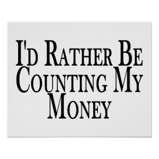 Rather Be Counting My Money Poster