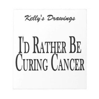 Rather Be Curing Cancer Notepad