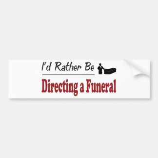Rather Be Directing a Funeral Bumper Stickers