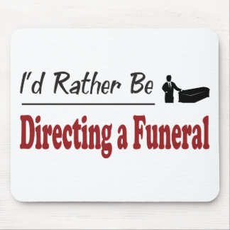 Rather Be Directing a Funeral Mouse Pad