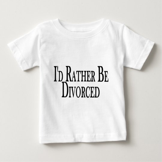 Rather Be Divorced Baby T-Shirt
