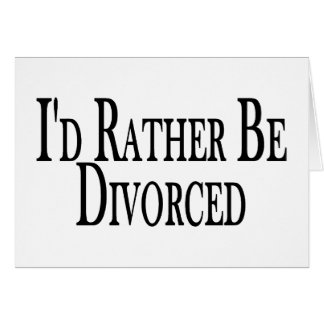 Rather Be Divorced Card
