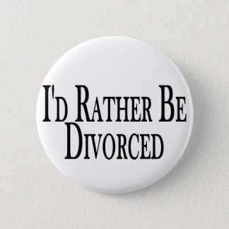 Rather Be Divorced Pinback Button