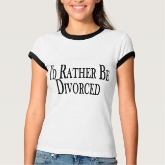 Rather Be Divorced Tee Shirt
