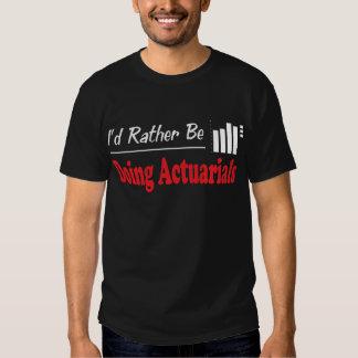 Rather Be Doing Actuarials T Shirt