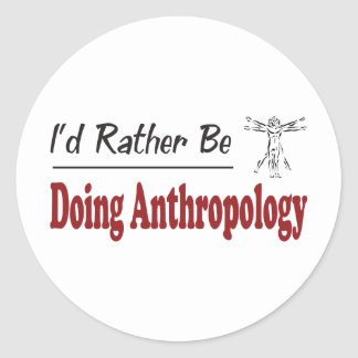 Rather Be Doing Anthropology Classic Round Sticker