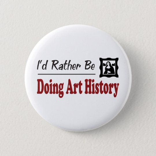 Rather Be Doing Art History Pinback Button