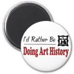Rather Be Doing Art History Refrigerator Magnet