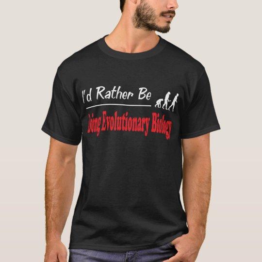 Rather Be Doing Evolutionary Biology T-Shirt