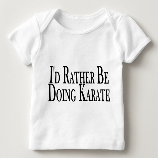 Rather Be Doing Karate Baby T-Shirt
