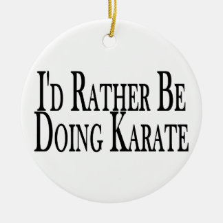Rather Be Doing Karate Ceramic Ornament