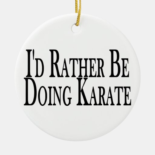Rather Be Doing Karate Ceramic Ornament
