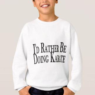 Rather Be Doing Karate Sweatshirt
