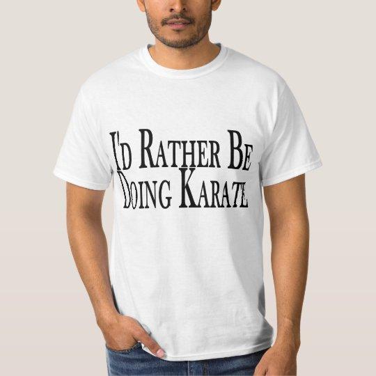 Rather Be Doing Karate Tee Shirt