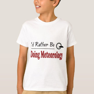 Rather Be Doing Meteorology T-Shirt