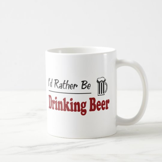Rather Be Drinking Beer Coffee Mug