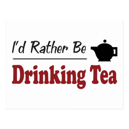 Rather Be Drinking Tea Postcard