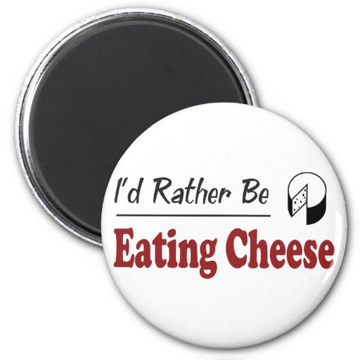Rather Be Eating Cheese 2 Inch Round Magnet
