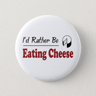 Rather Be Eating Cheese Button