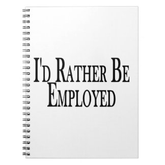 Rather Be Employed Notebook