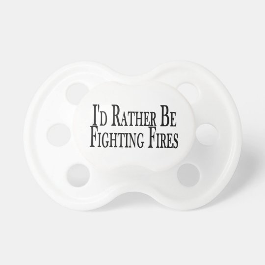 Rather Be Fighting Fires Pacifier