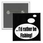 Rather Be Fishing Talking T-shirts Gifts Button