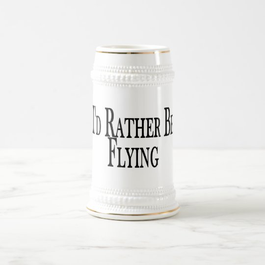 Rather Be Flying Beer Stein