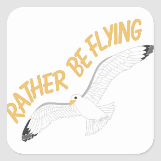 Rather Be Flying Square Sticker