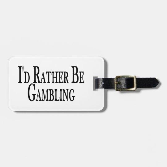 Rather Be Gambling Bag Tag
