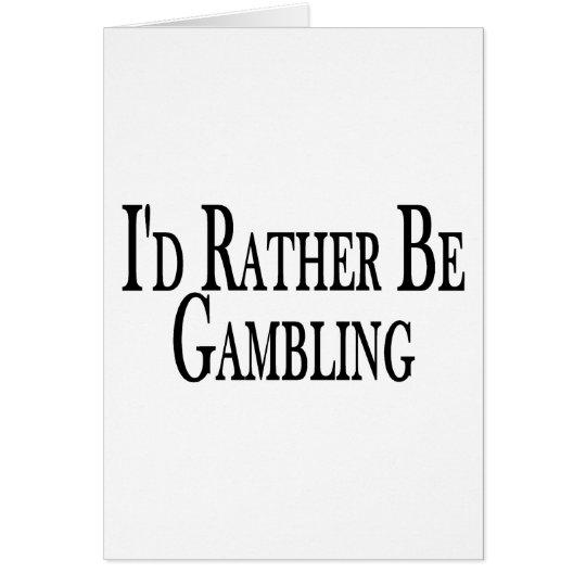 Rather Be Gambling Card