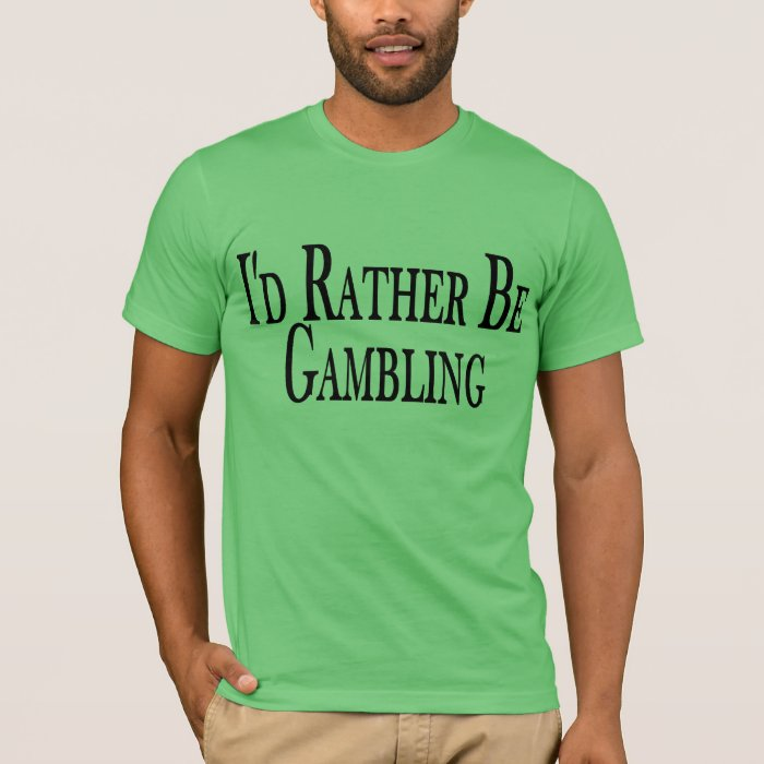 Rather Be Gambling T-Shirt