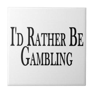 Rather Be Gambling Ceramic Tile