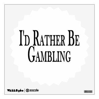 Rather Be Gambling Wall Sticker