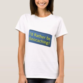 Rather be Geocaching! T-Shirt