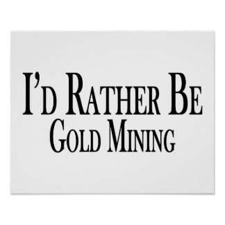 Rather Be Gold Mining Posters