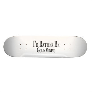 Rather Be Gold Mining Skate Boards